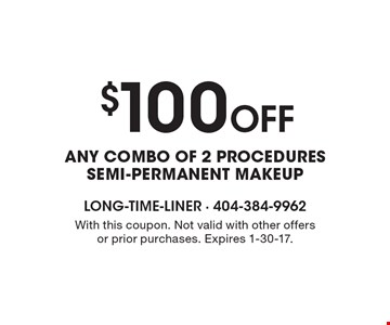 $100 OFF Any combo of 2 procedures. Semi-permanent makeup. With this coupon. Not valid with other offers or prior purchases. Expires 1-30-17.