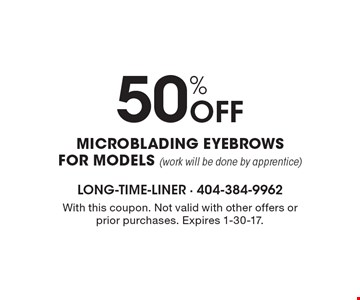 50% OFF microblading eyebrows for models (work will be done by apprentice). With this coupon. Not valid with other offers or prior purchases. Expires 1-30-17.