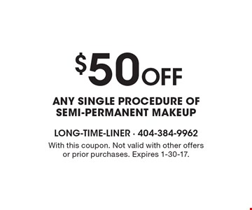 $50 OFF Any single procedure of semi-permanent makeup. With this coupon. Not valid with other offers or prior purchases. Expires 1-30-17.
