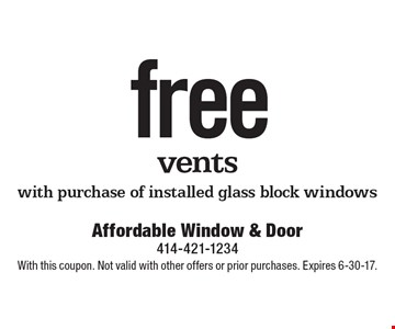Free vents with purchase of installed glass block windows. With this coupon. Not valid with other offers or prior purchases. Expires 6-30-17.
