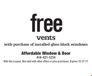 Free vents with purchase of installed glass block windows. With this coupon. Not valid with other offers or prior purchases. Expires 10-27-17.