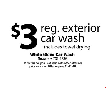 $3 reg. exterior car wash includes towel drying. With this coupon. Not valid with other offers or prior services. Offer expires 11-11-16.