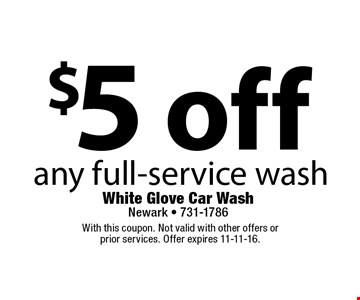 $5 off any full-service wash. With this coupon. Not valid with other offers or prior services. Offer expires 11-11-16.