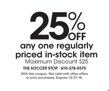 25% Off any one regularly priced in-stock item Maximum Discount $25. With this coupon. Not valid with other offers or prior purchases. Expires 12-31-16.