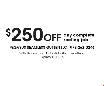 $250 off any complete roofing job. With this coupon. Not valid with other offers. Expires 11-11-16.