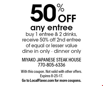50% OFF any entree. buy 1 entree & 2 drinks, receive 50% off 2nd entree  of equal or lesser value. dine in only - dinner only. With this coupon. Not valid with other offers. Expires 8-25-17. Go to LocalFlavor.com for more coupons.