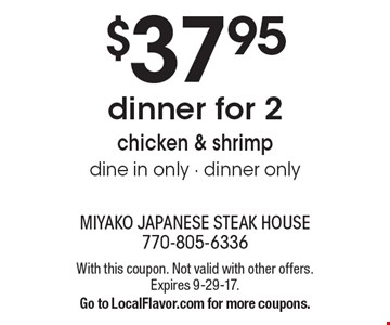 $37.95 dinner for 2. Chicken & shrimp. Dine in only - dinner only. With this coupon. Not valid with other offers. Expires 9-29-17. Go to LocalFlavor.com for more coupons.