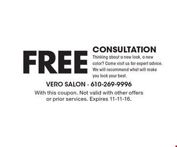 FREE CONSULTATION Thinking about a new look, a new color? Come visit us for expert advice. We will recommend what will make you look your best.. With this coupon. Not valid with other offers or prior services. Expires 11-11-16.