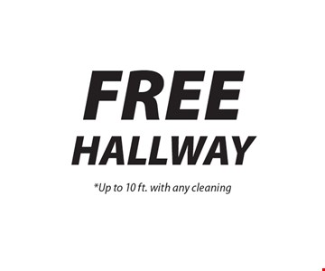 FREE HALLWAY. *Up to 10 ft. with any cleaning.
