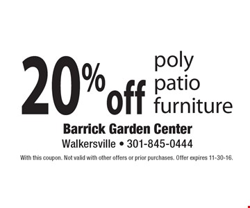 20% off poly patio furniture. With this coupon. Not valid with other offers or prior purchases. Offer expires 11-30-16.