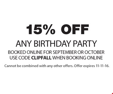 15% off any birthday party. Booked online for September or October. Use code CLIPFALL when booking online. Cannot be combined with any other offers. Offer expires 11-11-16.