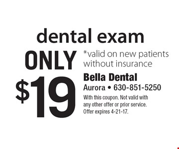 Dental exam only $19. Valid on new patients without insurance. With this coupon. Not valid with any other offer or prior service. Offer expires 4-21-17.