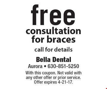 Free consultation for braces. Call for details. With this coupon. Not valid with any other offer or prior service. Offer expires 4-21-17.