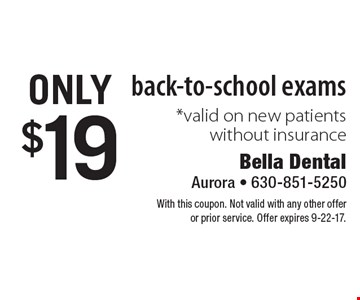 Only $19 back-to-school exams *valid on new patients without insurance. With this coupon. Not valid with any other offer or prior service. Offer expires 9-22-17.