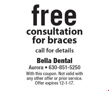 free consultation for braces call for details. With this coupon. Not valid with any other offer or prior service. Offer expires 12-1-17.