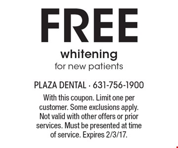Free whitening for new patients. With this coupon. Limit one per customer. Some exclusions apply. Not valid with other offers or prior services. Must be presented at time of service. Expires 2/3/17.