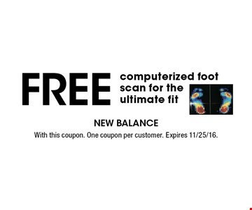 Free computerized foot scan for the ultimate fit. With this coupon. One coupon per customer. Expires 11/25/16.