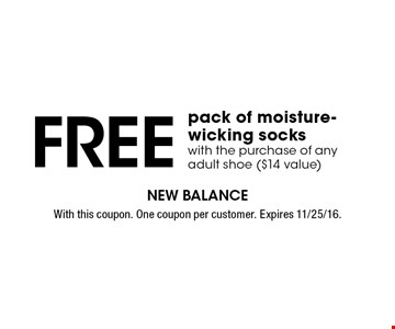 Free pack of moisture-wicking socks with the purchase of any adult shoe ($14 value). With this coupon. One coupon per customer. Expires 11/25/16.