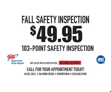 $49.95 fall safety inspection. 103-Point SAFETY Inspection. Not valid with other offers. OCT/DEC CLIPPER