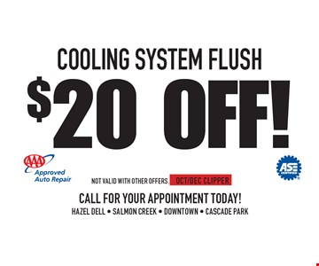 $20 Off! COOLING SYSTEM FLUSH. Not valid with other offers. OCT/DEC CLIPPER