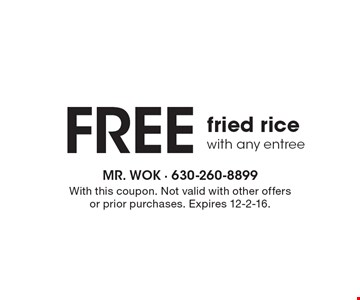 Free fried rice with any entree. With this coupon. Not valid with other offers or prior purchases. Expires 12-2-16.