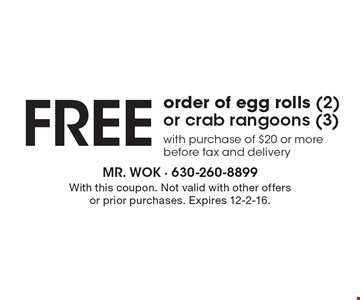 Free order of egg rolls (2) or crab rangoons (3) with purchase of $20 or more before tax and delivery. With this coupon. Not valid with other offers or prior purchases. Expires 12-2-16.