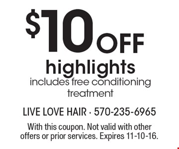 $10 Off highlights. Includes free conditioning treatment. With this coupon. Not valid with other offers or prior services. Expires 11-10-16.