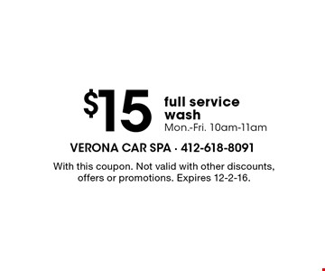 $15 full service wash Mon.-Fri. 10am-11am. With this coupon. Not valid with other discounts, offers or promotions. Expires 12-2-16.