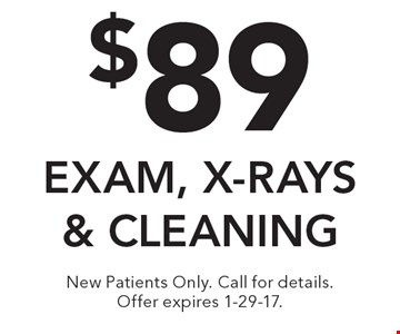 $89 exam, x-rays & cleaning. New Patients Only. Call for details. Offer expires 1-29-17.