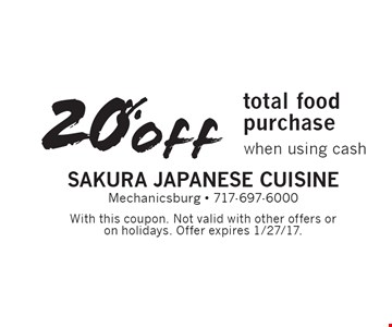 20% total food purchase when using cash. With this coupon. Not valid with other offers oron holidays. Offer expires 1/27/17.