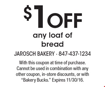 $1 off any loaf of bread. With this coupon at time of purchase. Cannot be used in combination with any other coupon, in-store discounts, or with