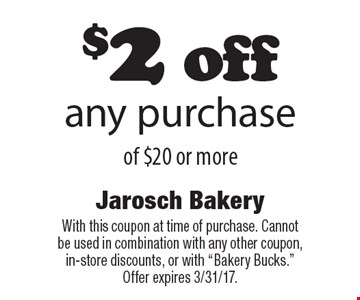 $2 off any purchase of $20 or more. With this coupon at time of purchase. Cannot be used in combination with any other coupon, in-store discounts, or with