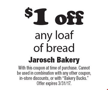 $1 off any loafof bread. With this coupon at time of purchase. Cannot be used in combination with any other coupon, in-store discounts, or with