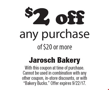 $2 off any purchase of $20 or more. With this coupon at time of purchase.Cannot be used in combination with anyother coupon, in-store discounts, or with