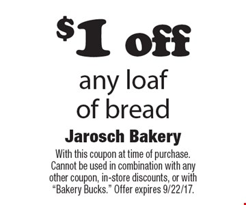 $1 off any loafof bread. With this coupon at time of purchase.Cannot be used in combination with anyother coupon, in-store discounts, or with