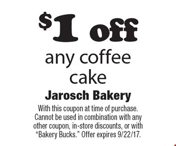 $1 off any coffee cake. With this coupon at time of purchase.Cannot be used in combination with anyother coupon, in-store discounts, or with