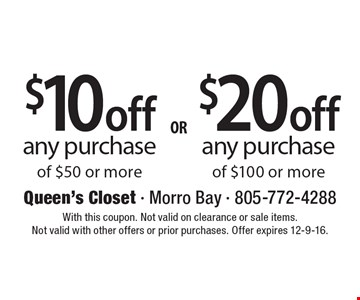 $20 off any purchase of $100 or more OR $10 off any purchase of $50 or more. With this coupon. Not valid on clearance or sale items. Not valid with other offers or prior purchases. Offer expires 12-9-16.