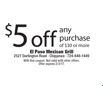 $5 off any purchase of $30 or more. With this coupon. Not valid with other offers.Offer expires 2/3/17.