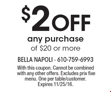 $2 Off any purchase of $20 or more. With this coupon. Cannot be combined with any other offers. Excludes prix fixe menu. One per table/customer. Expires 11/25/16.