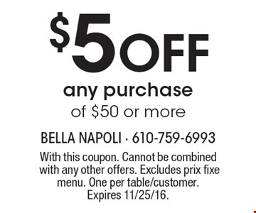 $5 Off any purchase of $50 or more. With this coupon. Cannot be combined with any other offers. Excludes prix fixe menu. One per table/customer. Expires 11/25/16.
