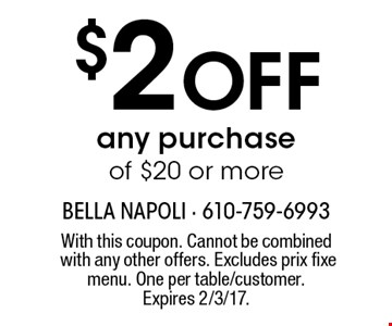 $2 off any purchase of $20 or more. With this coupon. Cannot be combined with any other offers. Excludes prix fixe menu. One per table/customer. Expires 2/3/17.