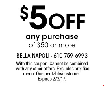 $5 off any purchase of $50 or more. With this coupon. Cannot be combined with any other offers. Excludes prix fixe menu. One per table/customer. Expires 2/3/17.