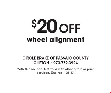$20 Off wheel alignment. With this coupon. Not valid with other offers or prior services. Expires 1-31-17.