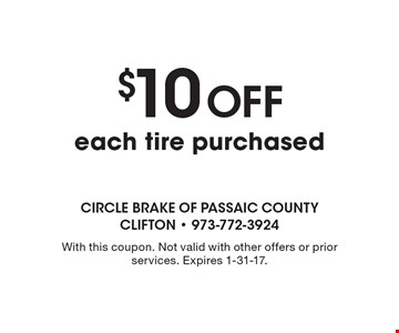 $10 Off each tire purchased. With this coupon. Not valid with other offers or prior services. Expires 1-31-17.