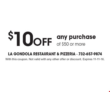 $10 off any purchase of $50 or more. With this coupon. Not valid with any other offer or discount. Expires 11-11-16.