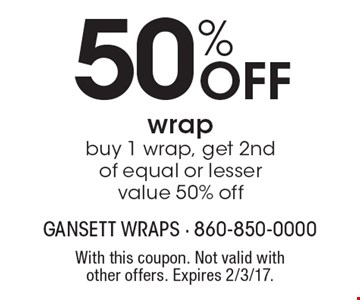 50% Off wrap. buy 1 wrap, get 2nd of equal or lesser value 50% off. With this coupon. Not valid with other offers. Expires 2/3/17.