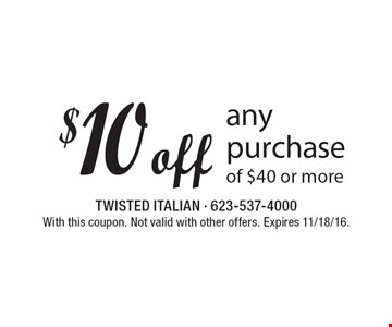 $10 off any purchase of $40 or more. With this coupon. Not valid with other offers. Expires 11/18/16.