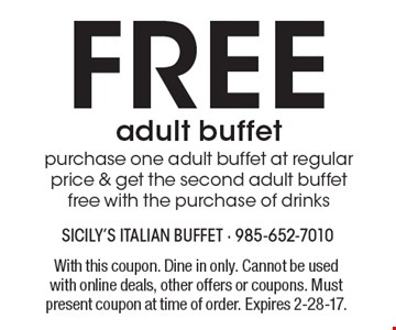 Free adult buffet purchase one adult buffet at regular price & get the second adult buffet free with the purchase of drinks. With this coupon. Dine in only. Cannot be used with online deals, other offers or coupons. Must present coupon at time of order. Expires 2-28-17.