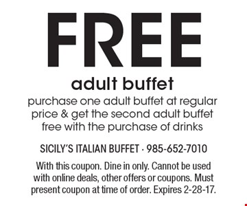 Free adult buffet. Purchase one adult buffet at regular price & get the second adult buffet free with the purchase of drinks. With this coupon. Dine in only. Cannot be used with online deals, other offers or coupons. Must present coupon at time of order. Expires 2-28-17.