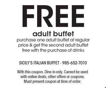 Free adult buffet. Purchase one adult buffet at regular price & get the second adult buffet free with the purchase of drinks. With this coupon. Dine in only. Cannot be used with online deals, other offers or coupons. Must present coupon at time of order.